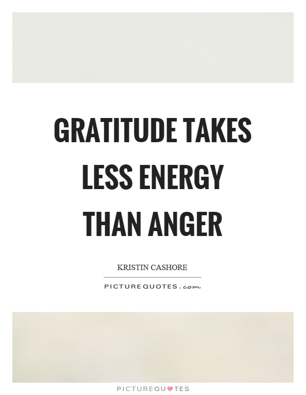 Gratitude takes less energy than anger Picture Quote #1