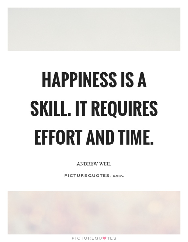 Happiness is a skill. It requires effort and time Picture Quote #1