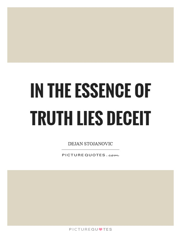 In the essence of truth lies deceit Picture Quote #1