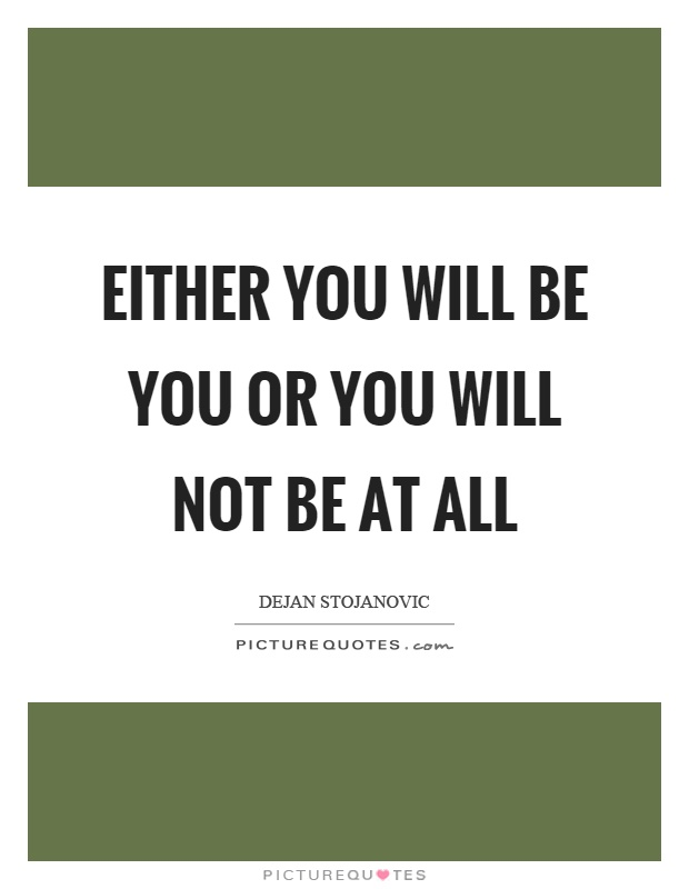 Either you will be you or you will not be at all Picture Quote #1