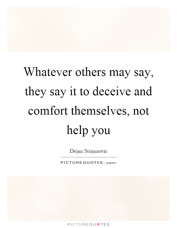 Whatever others may say, they say it to deceive and comfort themselves, not help you Picture Quote #1
