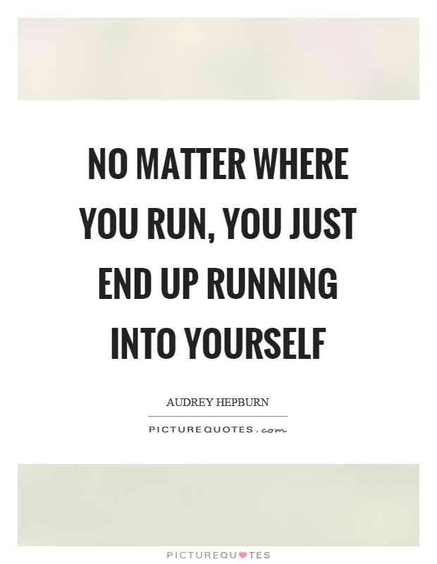 No matter where you run, you just end up running into yourself Picture Quote #1