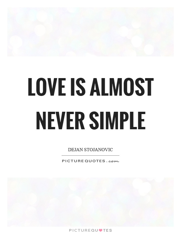 Love is almost never simple Picture Quote #1
