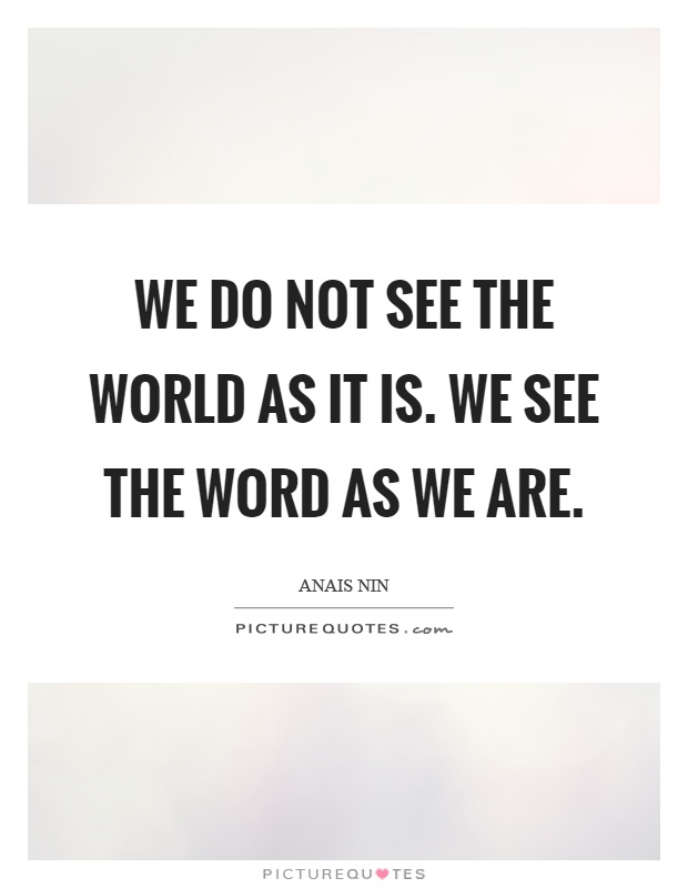 We do not see the world as it is. We see the word as we are Picture Quote #1