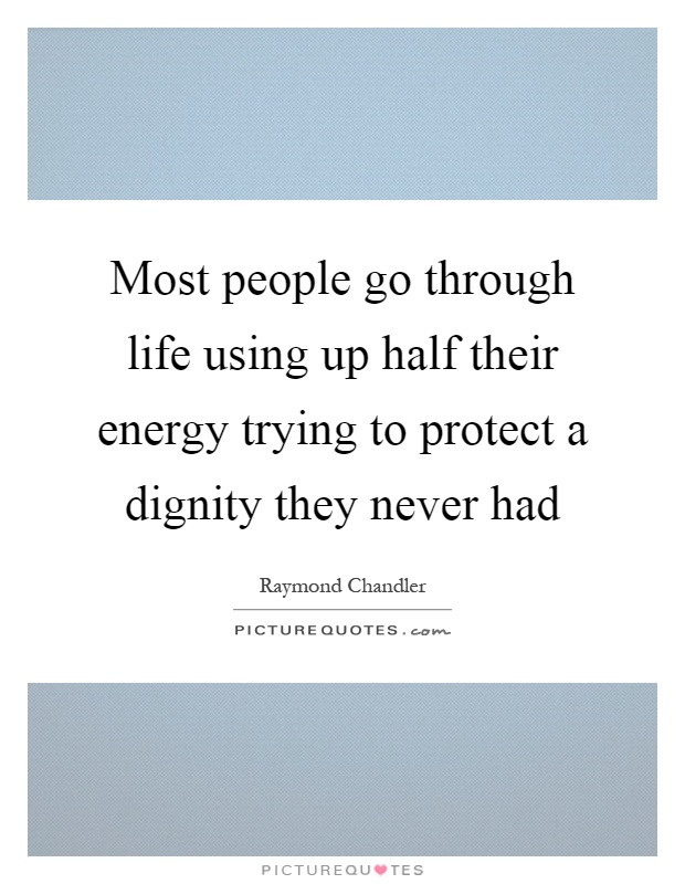 Most people go through life using up half their energy trying to protect a dignity they never had Picture Quote #1