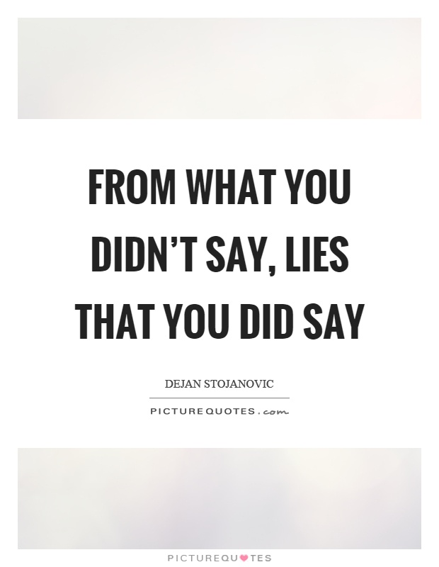 From what you didn't say, lies that you did say Picture Quote #1