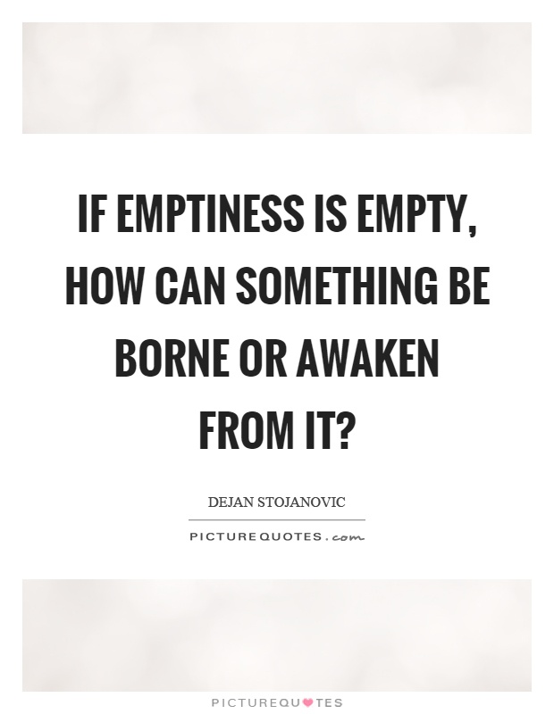 If emptiness is empty, how can something be borne or awaken from it? Picture Quote #1