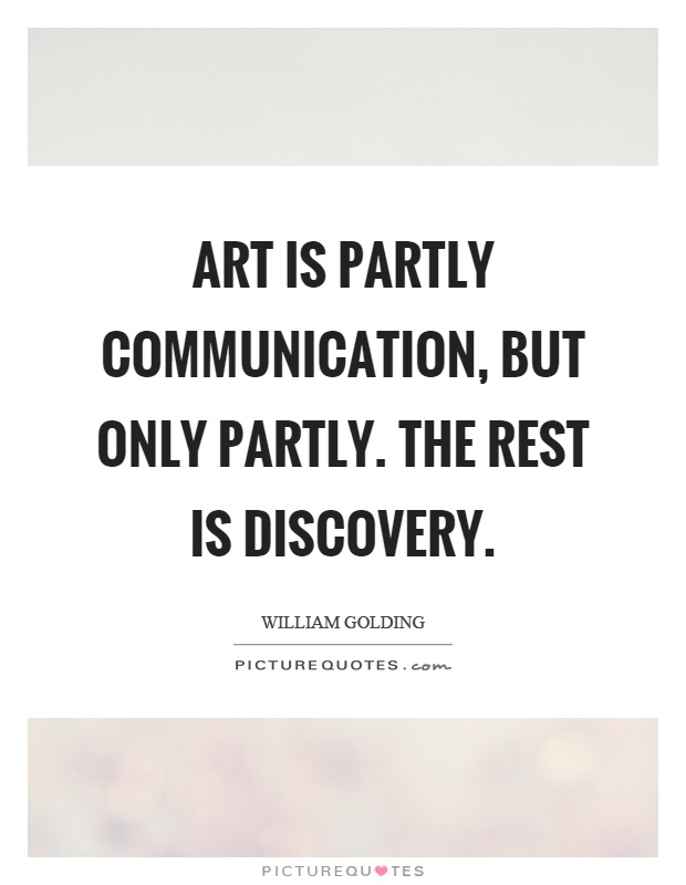 Art is partly communication, but only partly. The rest is discovery Picture Quote #1
