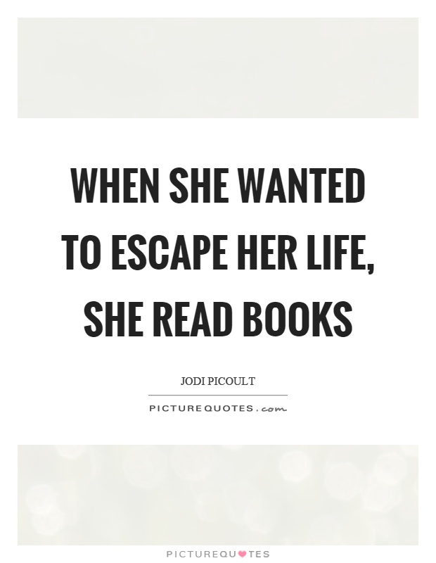 When she wanted to escape her life, she read books Picture Quote #1