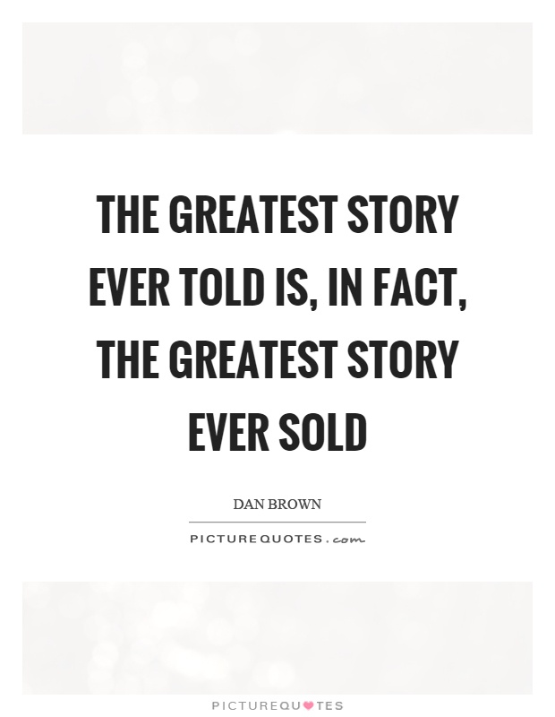 The greatest story ever told is, in fact, the greatest story ever sold Picture Quote #1