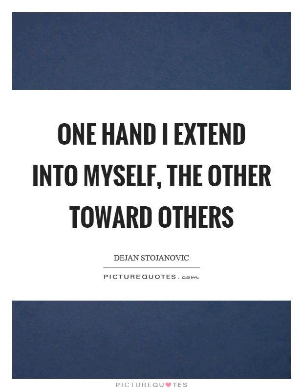 One hand I extend into myself, the other toward others Picture Quote #1