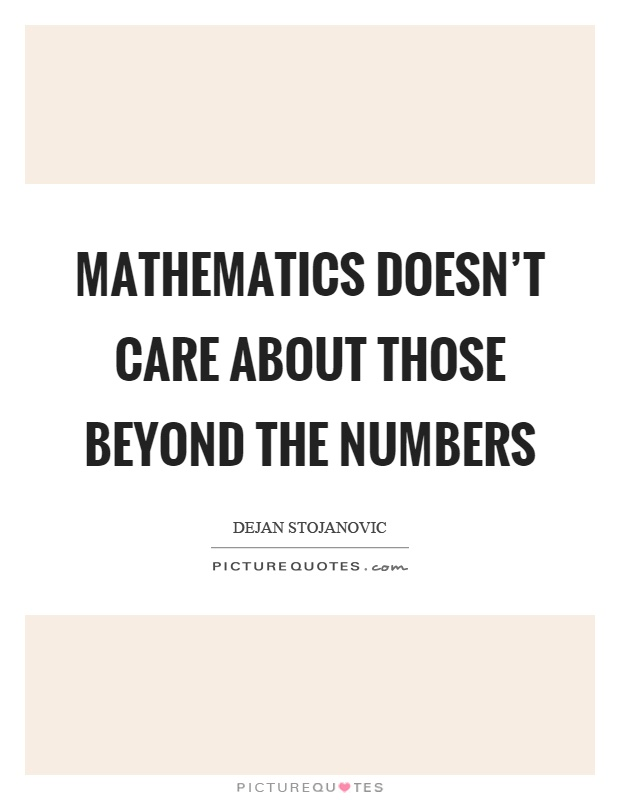 Mathematics doesn't care about those beyond the numbers Picture Quote #1