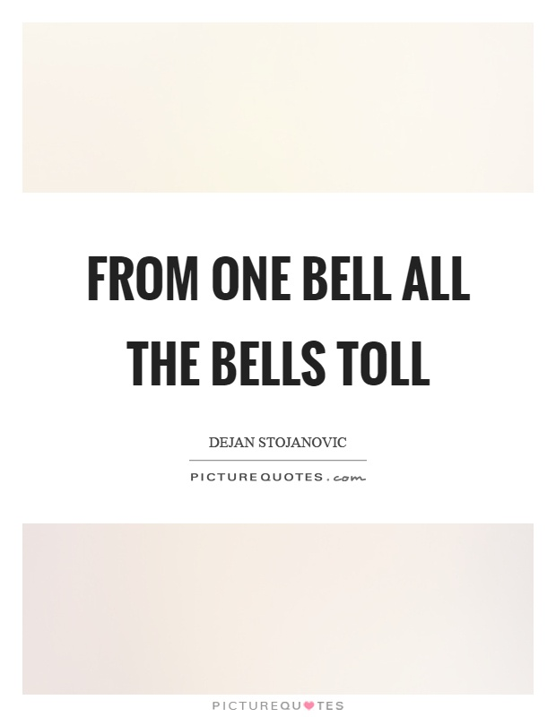From one bell all the bells toll Picture Quote #1