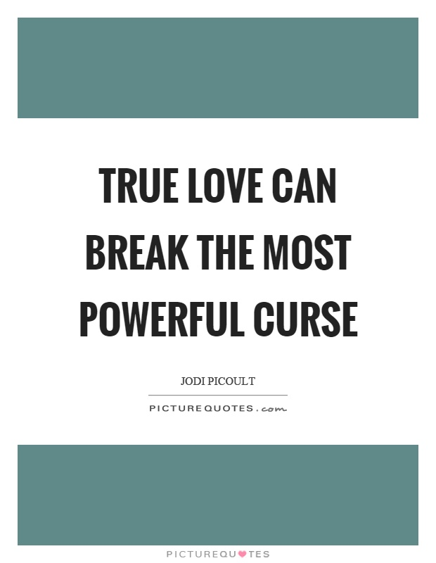 True love can break the most powerful curse Picture Quote #1
