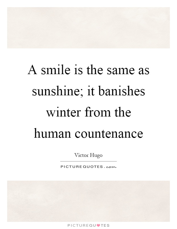 A smile is the same as sunshine; it banishes winter from the human countenance Picture Quote #1