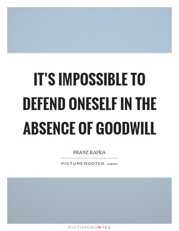 It's impossible to defend oneself in the absence of goodwill Picture Quote #1