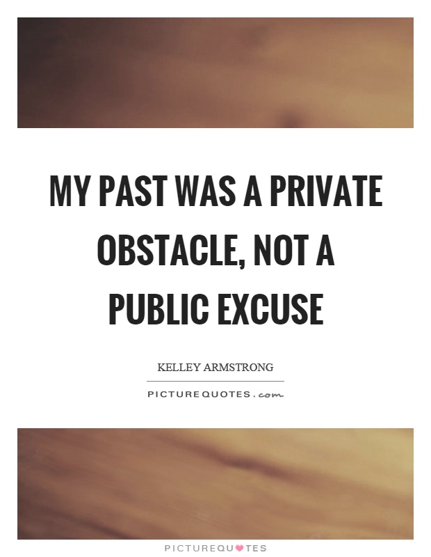 My past was a private obstacle, not a public excuse Picture Quote #1