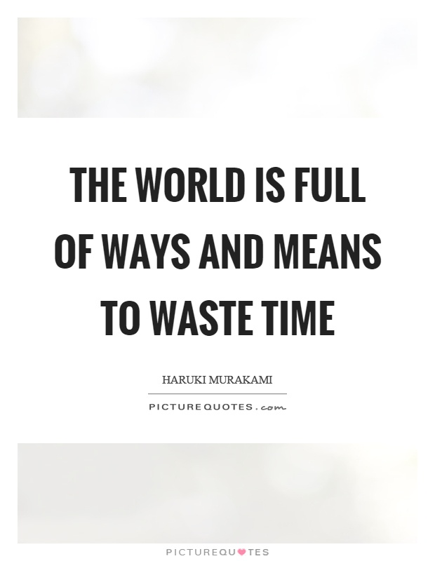 The world is full of ways and means to waste time Picture Quote #1