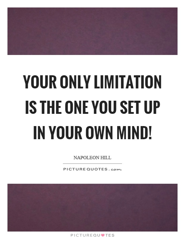 Your only limitation is the one you set up in your own mind! Picture Quote #1