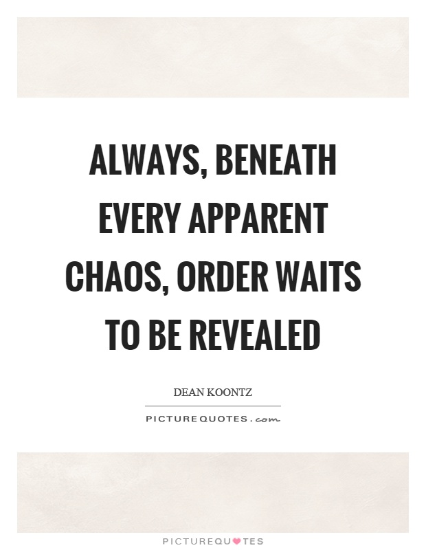 Always, beneath every apparent chaos, order waits to be revealed Picture Quote #1