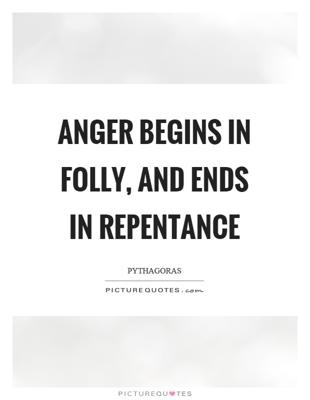 Anger begins in folly, and ends in repentance Picture Quote #1