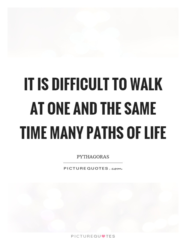 It is difficult to walk at one and the same time many paths of life Picture Quote #1