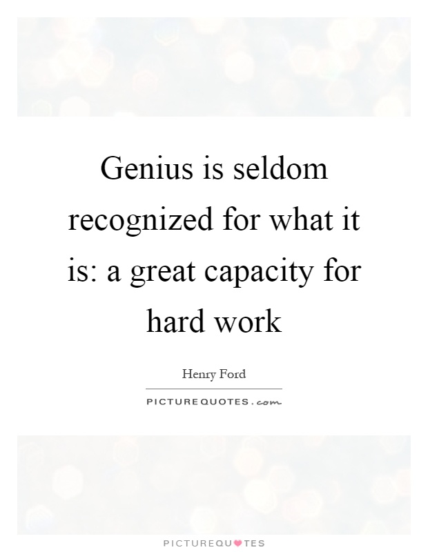 Genius is seldom recognized for what it is: a great capacity for hard work Picture Quote #1