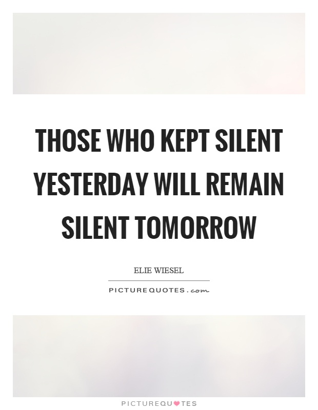 Those who kept silent yesterday will remain silent tomorrow Picture Quote #1
