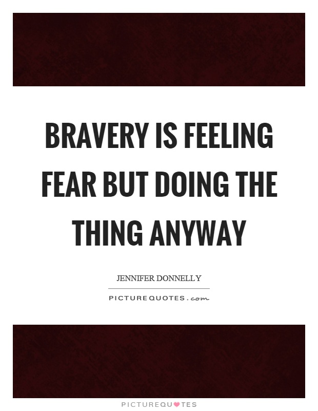 Bravery is feeling fear but doing the thing anyway Picture Quote #1