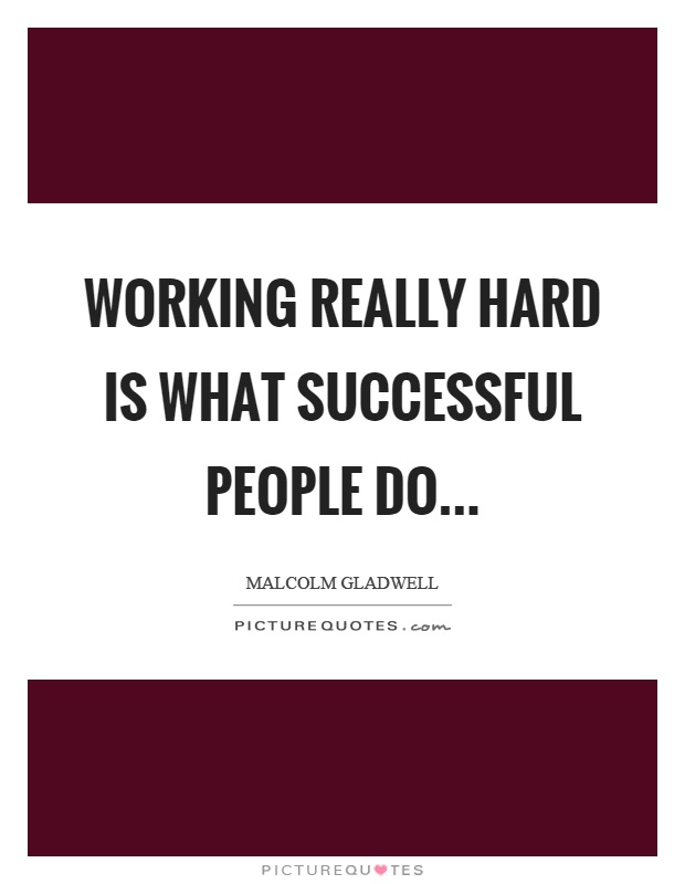 Working really hard is what successful people do Picture Quote #1