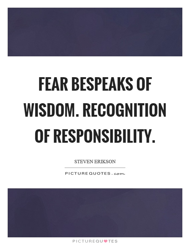 Fear bespeaks of wisdom. Recognition of responsibility Picture Quote #1