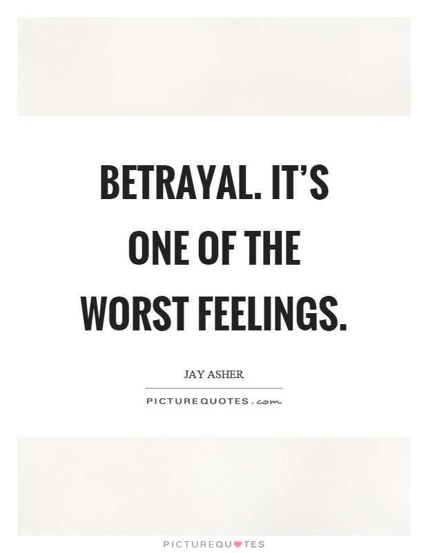 Betrayal. It's one of the worst feelings Picture Quote #1