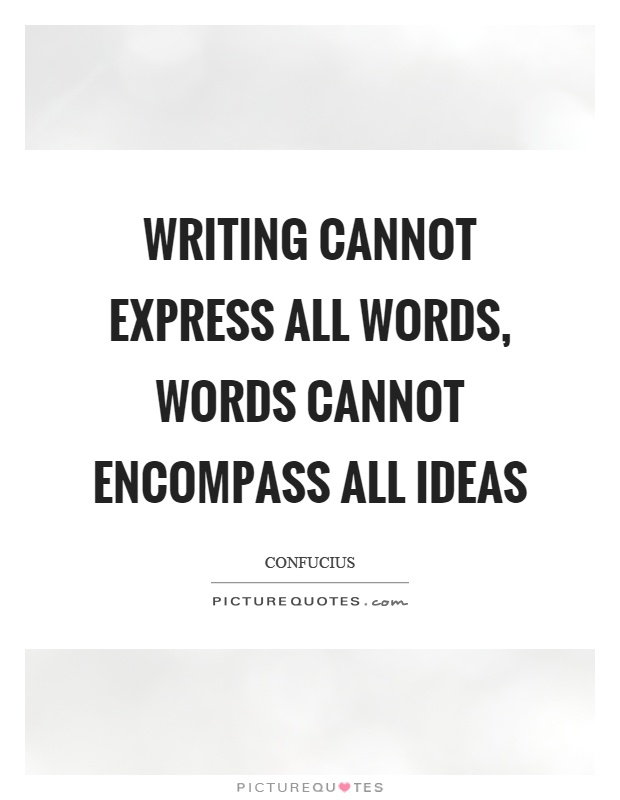 Writing cannot express all words, words cannot encompass all ideas Picture Quote #1