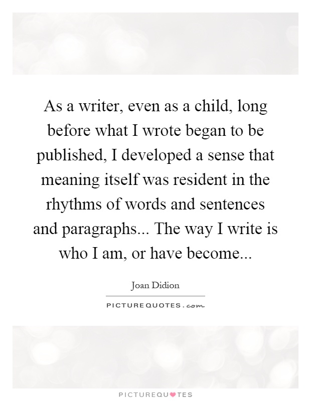 who am i as a writer Quotable quotes on writers and writing these quotes come from a variety of sources, and due to my laxness, i haven't bothered to document their origins (nor am i likely to start now).