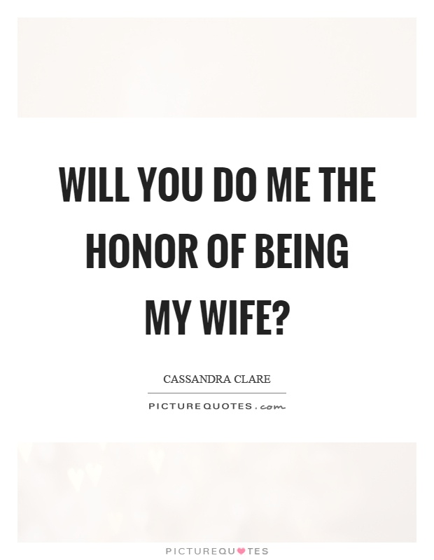 Will you do me the honor of being my wife? Picture Quote #1