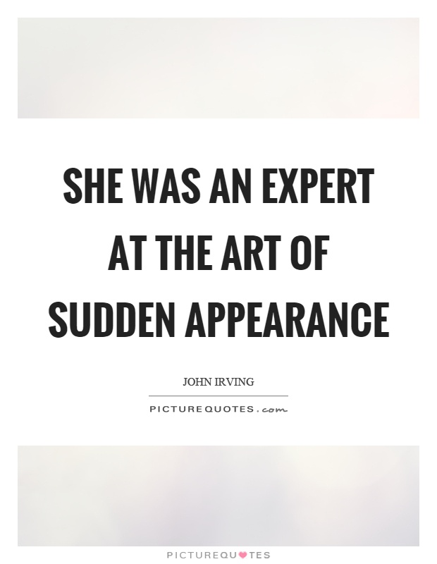 She was an expert at the art of sudden appearance Picture Quote #1