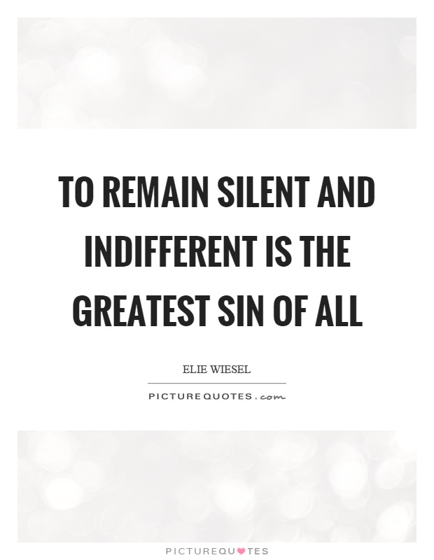 To remain silent and indifferent is the greatest sin of all Picture Quote #1