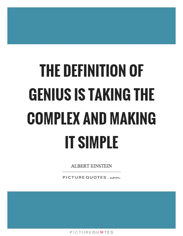 The definition of genius is taking the complex and making it simple Picture Quote #1