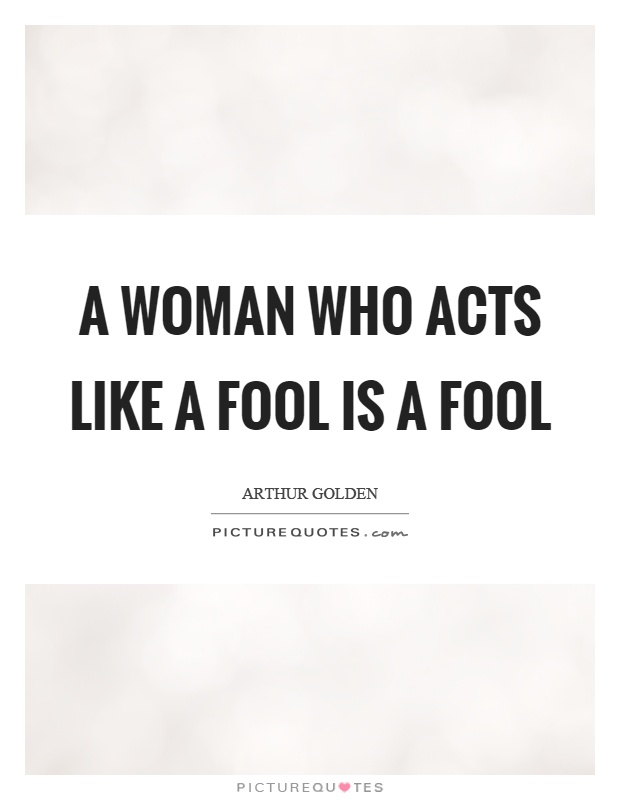 A woman who acts like a fool is a fool Picture Quote #1