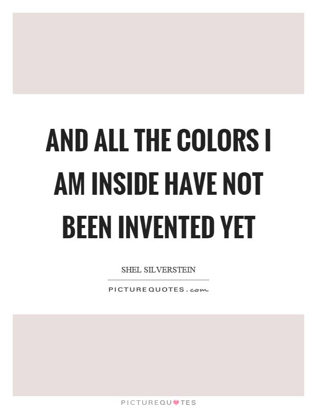 And all the colors I am inside have not been invented yet Picture Quote #1