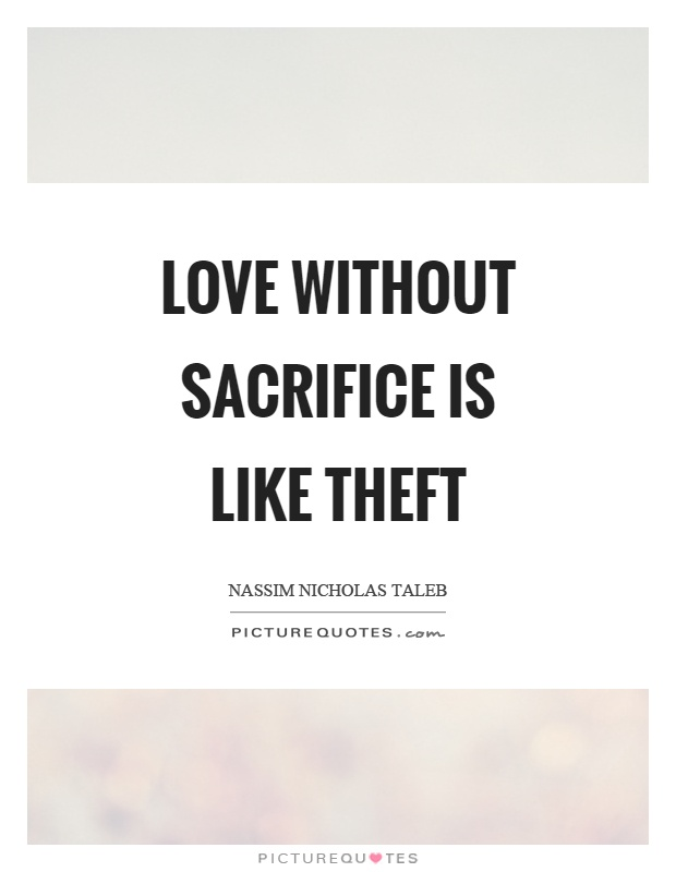Love without sacrifice is like theft Picture Quote #1