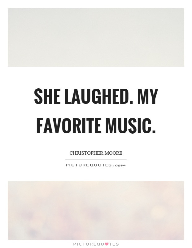 She laughed. My favorite music Picture Quote #1