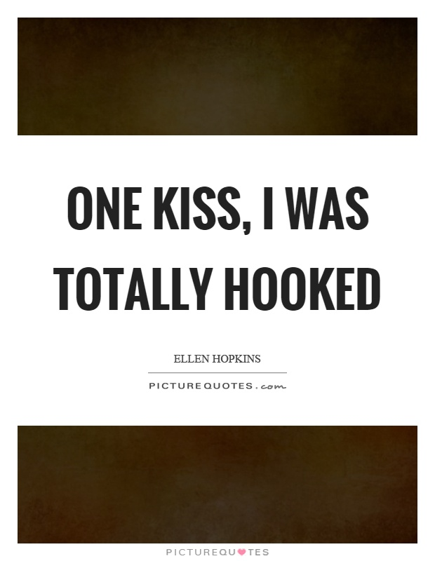 One kiss, I was totally hooked Picture Quote #1