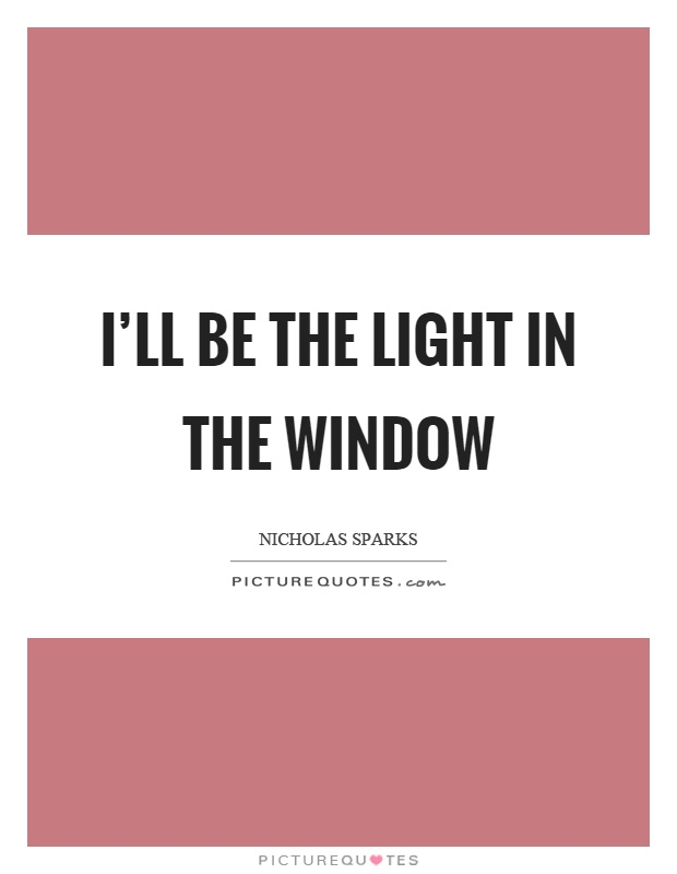 I'll be the light in the window Picture Quote #1