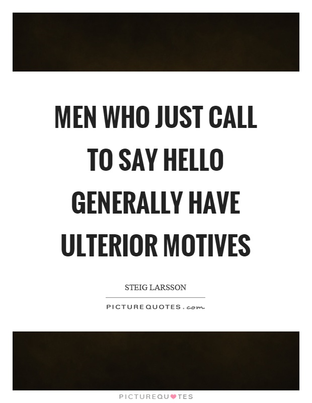 Men who just call to say hello generally have ulterior motives Picture Quote #1