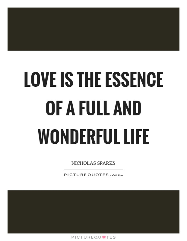 Love is the essence of a full and wonderful life Picture Quote #1