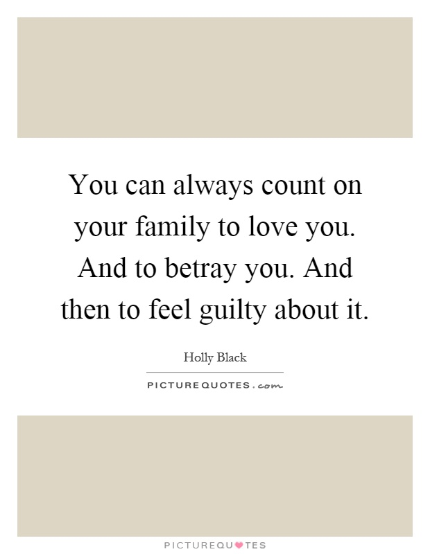 you can always count on your family to love you and to betray