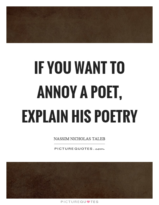 If you want to annoy a poet, explain his poetry Picture Quote #1