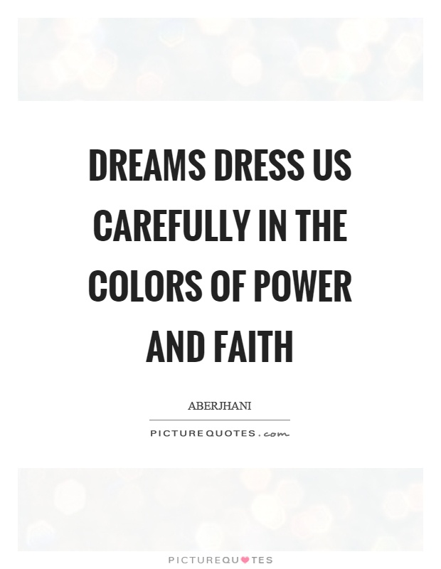 Dreams dress us carefully in the colors of power and faith Picture Quote #1