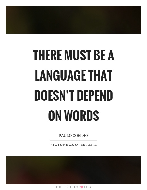 There must be a language that doesn't depend on words Picture Quote #1
